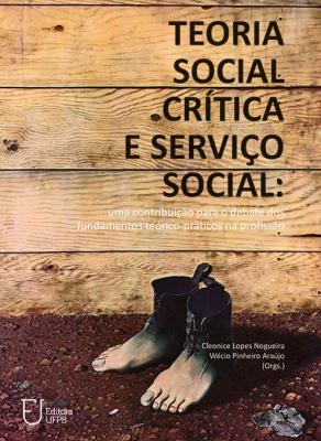 Capa para Teoria Social Crítica e Serviço Social: Uma Contribuição para o Debate dos Fundamentos Teórico-Práticos na Profissão