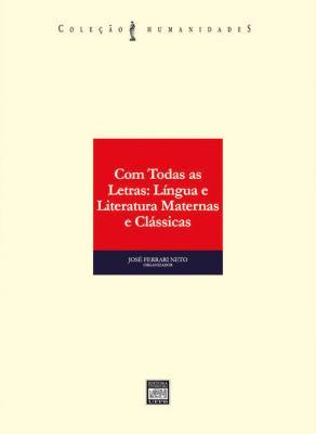 Capa para COM TODAS AS LETRAS: LÍNGUA E LITERATURA MATERNAS E CLÁSSICAS