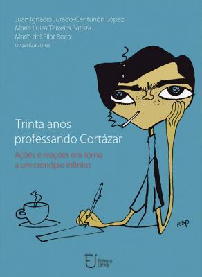 Capa para Trinta Anos Professando Cortázar: Ações e Reações em torno a um Cronópio Infinito