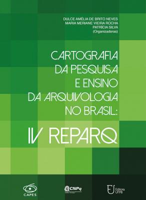 Capa para Cartografia da Pesquisa e Ensino da Arquivologia no Brasil: IV REPARQ